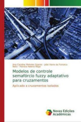 Modelos de controle semafórcio fuzzy adaptativo para cruzamentos, Ana Caroline Meireles Soares, João Viana da Fonseca Neto, Patrícia Helena Rêgo