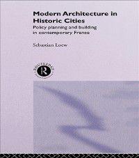 Modern Architecture in Historic Cities, Sebastian Loew