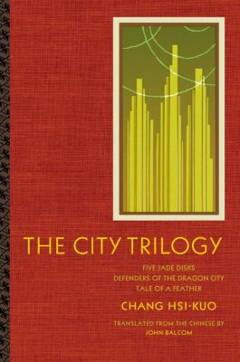 Modern Chinese Literature from Taiwan: The City Trilogy, Hsi-kuo Chang