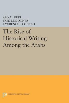 Modern Classics in Near Eastern Studies: The Rise of Historical Writing Among the Arabs, Abd Duri