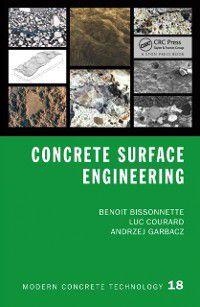 Modern Concrete Technology: Concrete Surface Engineering, Luc Courard, Benoit Bissonnette, Andrzej Garbacz