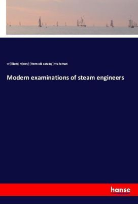 Modern examinations of steam engineers, William Henry Wakeman