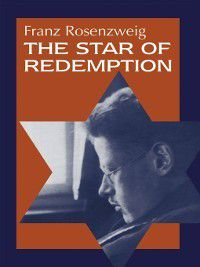 Modern Jewish Philosophy and Religion: Translations and Critical Studies: The Star of Redemption, Franz Rosenzweig