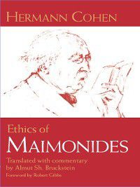 Modern Jewish Philosophy and Religion: Translations and Critical Studies: Ethics of Maimonides, Hermann Cohen