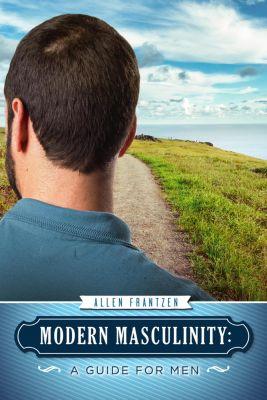 Modern Masculinity: A Guide for Men, Allen Frantzen