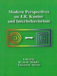 Modern Perspectives on J. R. Kantor and Interbehaviorism, Edward Morris, Bryan Midgley