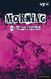 Modern Plays: Morning, Simon Stephens