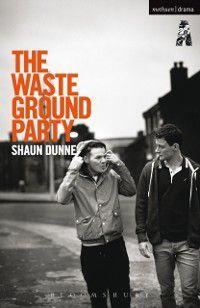 Modern Plays: Waste Ground Party, Shaun Dunne