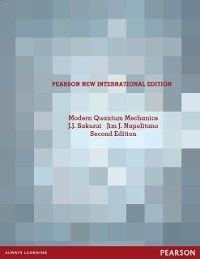 Modern Quantum Mechanics: Pearson New International Edition, J. J. Sakurai, Jim J. Napolitano