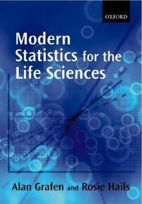 Modern Statistics for the Life Sciences, Alan Grafen, Rosie Hails