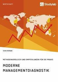 Moderne Managementdiagnostik. Methodenvergleich und Empfehlungen für die Praxis, Sven Romann