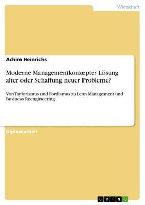 Moderne Managementkonzepte? Lösung alter  oder Schaffung neuer Probleme?, Achim Heinrichs