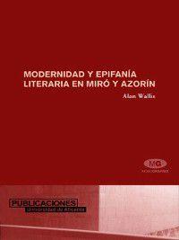 Modernidad y epifanía literaria en Miró y Azorín, A. Wallis