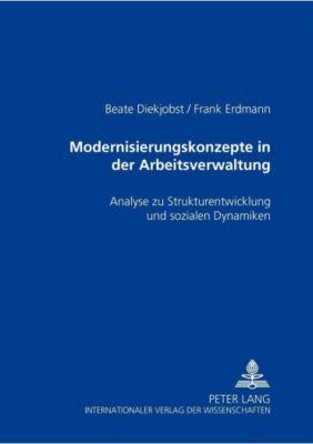 Modernisierungskonzepte in der Arbeitsverwaltung, Beate Diekjobst, Frank Erdmann