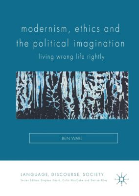 Modernism, Ethics and the Political Imagination, Ben Ware