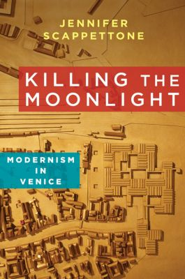 Modernist Latitudes: Killing the Moonlight, Jennifer Scappettone