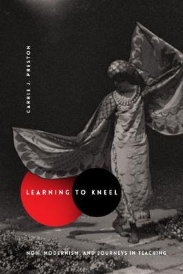 Modernist Latitudes: Learning to Kneel, Carrie J. Preston