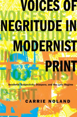 Modernist Latitudes: Voices of Negritude in Modernist Print, Carrie Noland