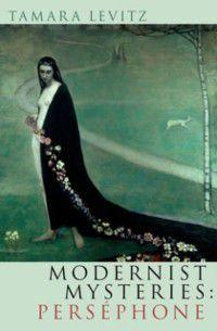 Modernist Mysteries: Persephone, Tamara Levitz