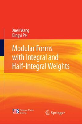 Modular Forms with Integral and Half-Integral Weights, Dingyi Pei, Xueli Wang