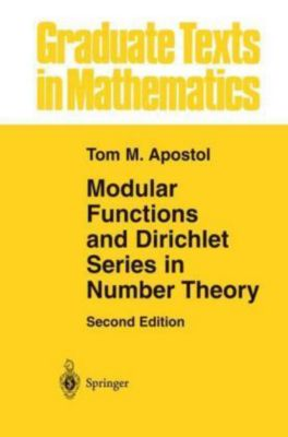 Modular Functions and Dirichlet Series in Number Theory, Tom M. Apostol