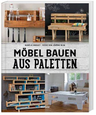Möbel bauen aus Paletten - Schritt für Schritt, Aurélie Drouet