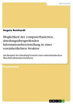 Möglichkeit der computerbasierten, abteilungsübergreifenden Informationsbereitstellung in einer vereinheitlichten Struktur, Angela Reinhardt