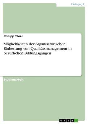 Möglichkeiten der organisatorischen Einbettung von Qualitätsmanagement in beruflichen Bildungsgängen, Philipp Thiel
