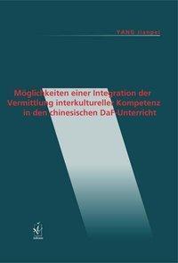 Möglichkeiten einer Integration der Vermittlung interkultureller Kompetenz in den chinesischen DaF-Unterricht, Jianpei Yang