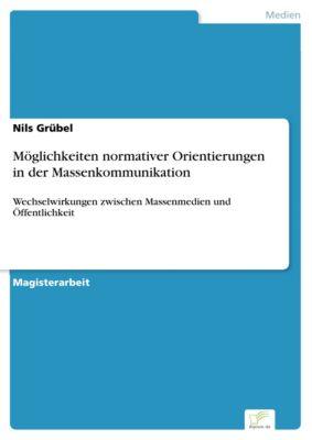 Möglichkeiten normativer Orientierungen in der Massenkommunikation, Nils Grübel