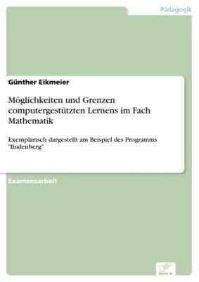 Möglichkeiten und Grenzen computergestützten Lernens im Fach Mathematik, Günther Eikmeier