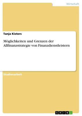 Möglichkeiten und Grenzen der Allfinanzstrategie von Finanzdienstleistern, Tanja Kisters