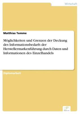 Möglichkeiten und Grenzen der Deckung des Informationsbedarfs der Herstellermarkenführung durch Daten und Informationen des Einzelhandels, Matthias Temme