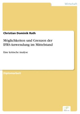 Möglichkeiten und Grenzen der IFRS-Anwendung im Mittelstand, Christian Dominik Rath