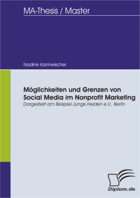 Möglichkeiten und Grenzen von Social Media im Nonprofit Marketing, dargestellt am Beispiel Junge Helden e.V., Berlin, Nadine Kannwischer