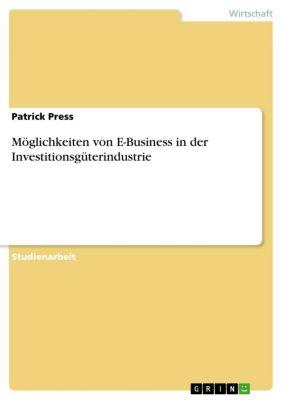 Möglichkeiten von E-Business in der Investitionsgüterindustrie, Patrick Press