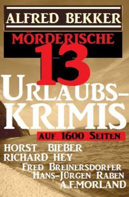 Mörderische 13 Urlaubs-Krimis auf 1600 Seiten, Alfred Bekker, Fred Breinersdorfer, Richard Hey, A. F. Morland, Horst Bieber, Hans-Jürgen Raben