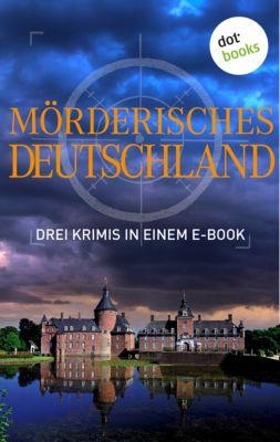 Mörderisches Deutschland - Drei Krimis in einem E-Book, Tatjana Kruse
