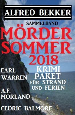 Mördersommer 2018 - Krimi-Paket für Strand und Ferien, Alfred Bekker, Earl Warren, Cedric Balmore, A. F. Morland