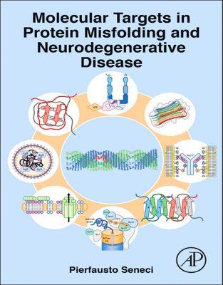 Molecular Targets in Protein Misfolding and Neurodegenerative Disease, Pierfausto Seneci