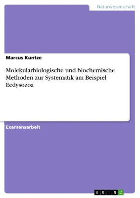 Molekularbiologische und biochemische Methoden zur Systematik am Beispiel Ecdysozoa, Marcus Kuntze
