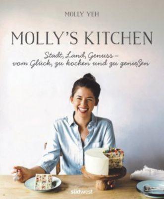 Molly's Kitchen - Stadt, Land, Genuss - vom Glück, zu kochen und zu genießen - Molly Yeh |