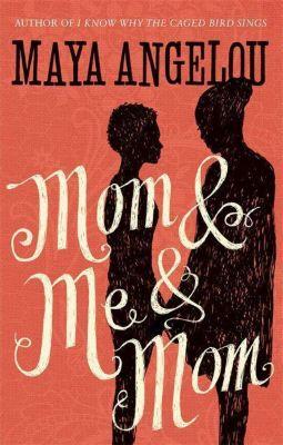 Mom and Me and Mom, Maya Angelou