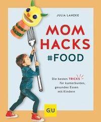 Mom Hacks - Food, Julia Lanzke