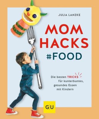 Mom Hacks - Food, Julia Lanzke