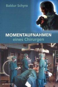Momentaufnahmen eines Chirurgen - Baldur Schyra |