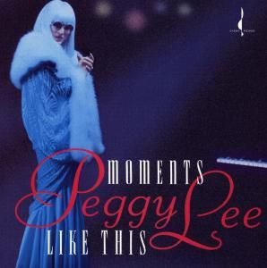 Moments Like This, Peggy Lee