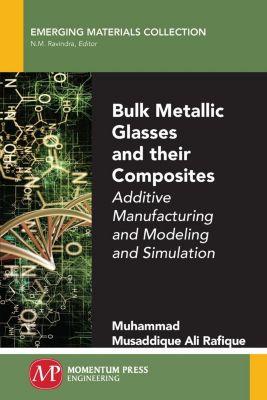 Momentum Press: Bulk Metallic Glasses and Their Composites, Muhammad Musaddique Ali Rafique