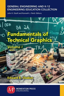 Momentum Press: Fundamentals of Technical Graphics, Volume I, Edward E. Osakue