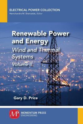 Momentum Press: Renewable Power and Energy, Volume II, Gary D. Price
